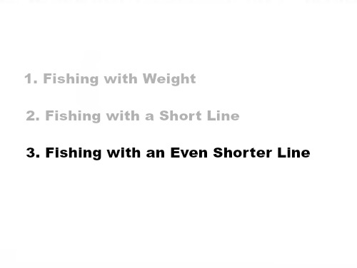 Slide: 1. Fishing with Weight 2. Fishing with a Short Line 3. Fishing with an Even Shorter Line