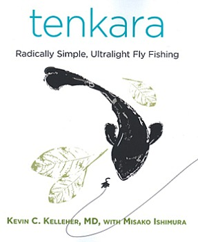 tenkara - Radically Simple, Ultralight Fly Fishing