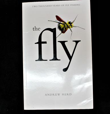 The Fly: Two Thousand Years of Fly Fishing by Andrew Herd